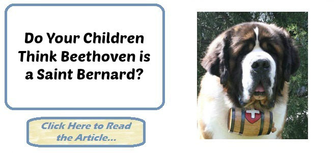 Do Your Children Think Beethoven is a Saint Bernard?